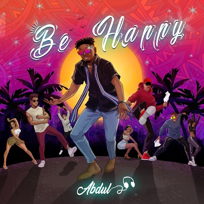 [Music] Abdul - Be Happy