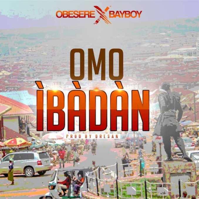[Music] Obesere Ft. Bayboy – Omo Ibadan