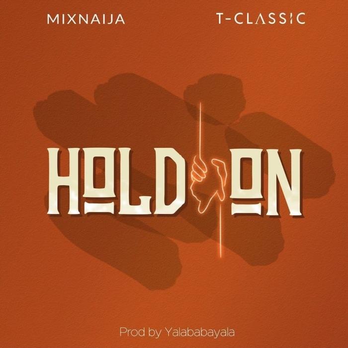 [Lyrics] T-Classic – Hold On
