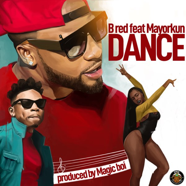 [Lyrics] B-Red Ft. Mayorkun – Dance