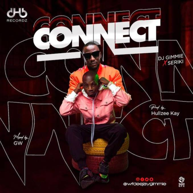 [Music] DJ Gimme Ft. Seriki – Connect