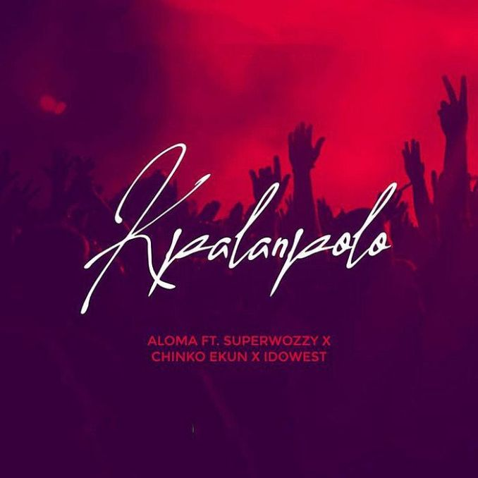 [Music] Aloma Ft. Superwozzy & Chinko Ekun, Idowest – Kpalanpolo
