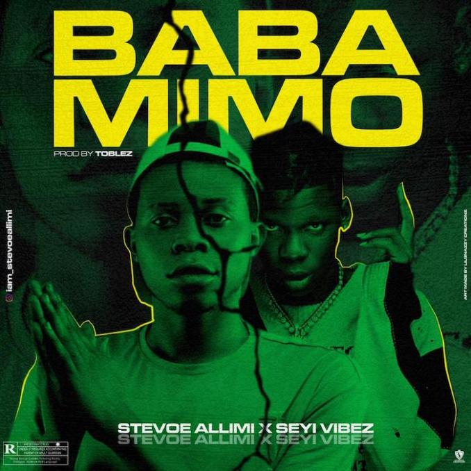 [Music] Stevoe Allimi Ft. Seyi Vibez – Baba Mimo