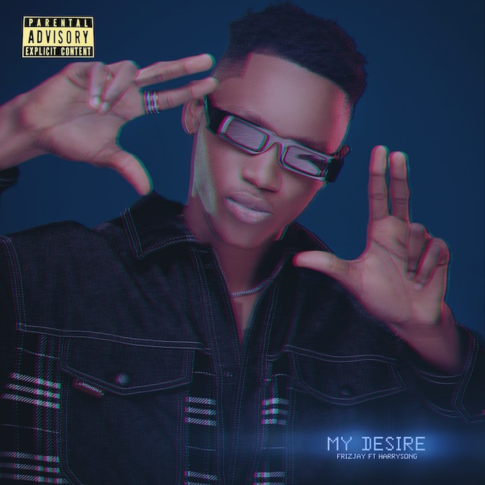 Frizjay Ft. Harrysong – My Desire Mp3 Download