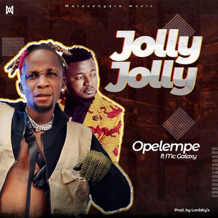 Music: Opelempe Ft. Mc Galaxy – Jolly Jolly