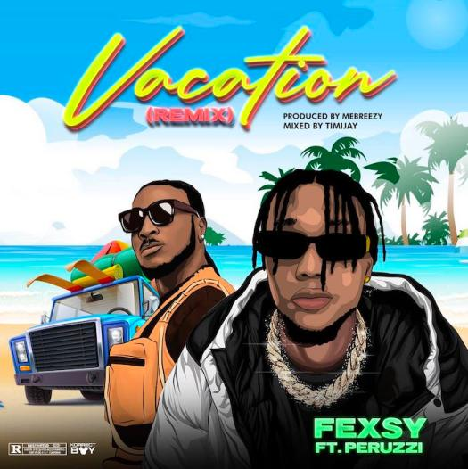 Fexsy Ft. Peruzzi – Vacation (Remix) MP4