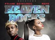 Download Frank Edwards Ft Mayo – Heaven Rocks mp3