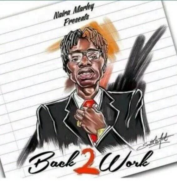 Naira Marley Back 2 Work Mp3 Download