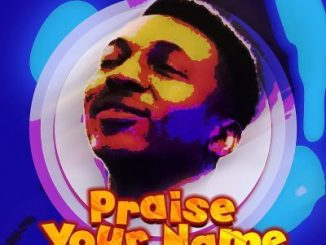 Frank Edwards – Praise Your Name lyrics