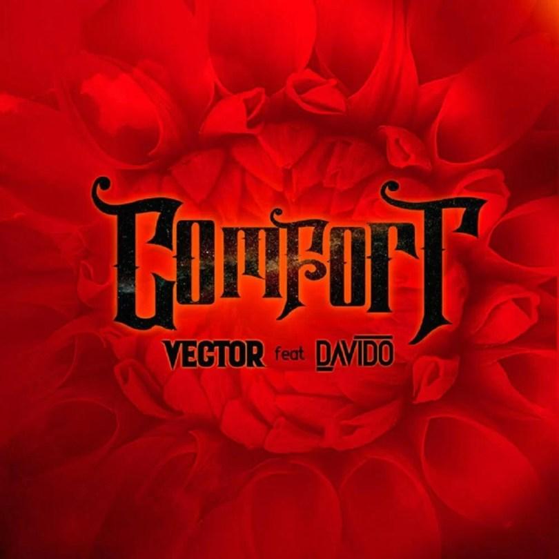 Vector ft. Davido – Comfortable