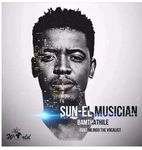 Sun-EL Musician – Bamthathile