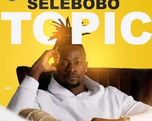 Selebobo – Topic