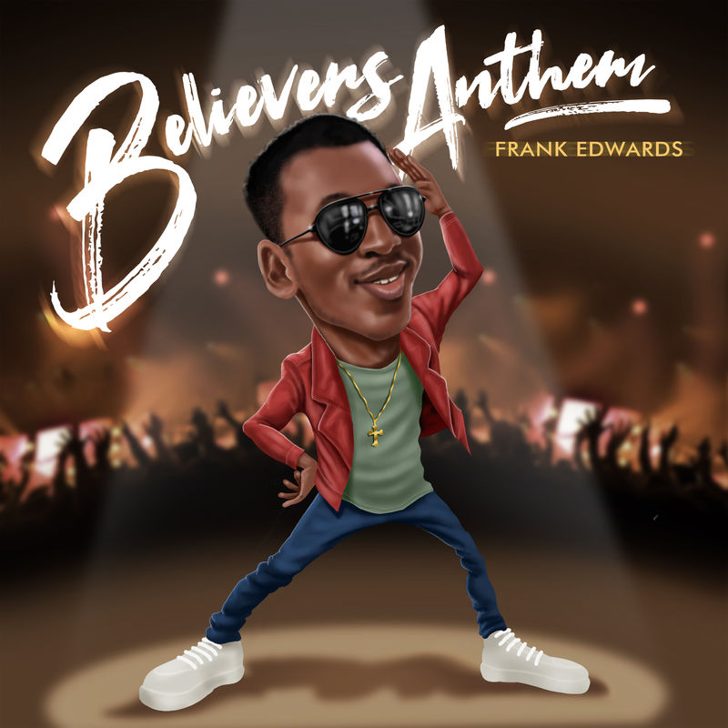 Frank Edwards - Believers Anthem Mp3 Audio Download