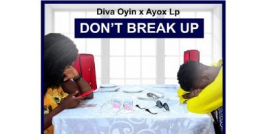 Ayox lp & Diva Oyin – Don't Break Up