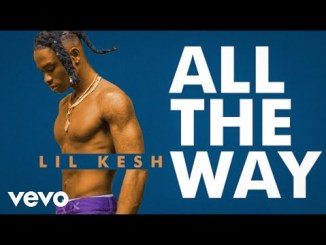 Lil Kesh All The Way Video