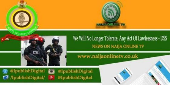 We Will No Longer Tolerate, Any Act Of Lawlessness - DSS
