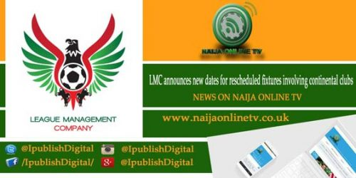 LMC announces new dates for rescheduled fixtures involving continental clubs