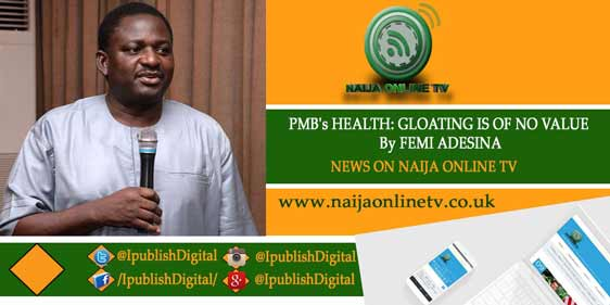 PMB's HEALTH: GLOATING IS OF NO VALUE By FEMI ADESINA