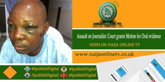 Assault on Journalist: Court grants Motion for Oral evidence
