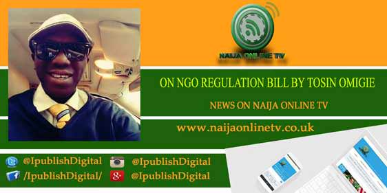 ON NGO REGULATION BILL BY TOSIN OMIGIE