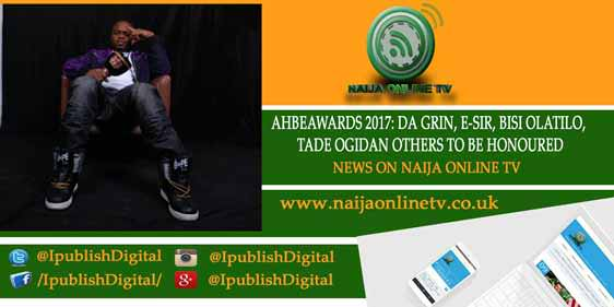 AHBEAWARDS 2017: DA GRIN, E-SIR, BISI OLATILO, TADE OGIDAN OTHERS TO BE HONOURED
