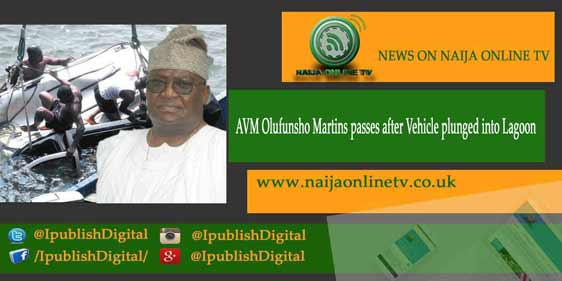 AVM Olufunsho Martins passes after Vehicle plunged into Lagoon