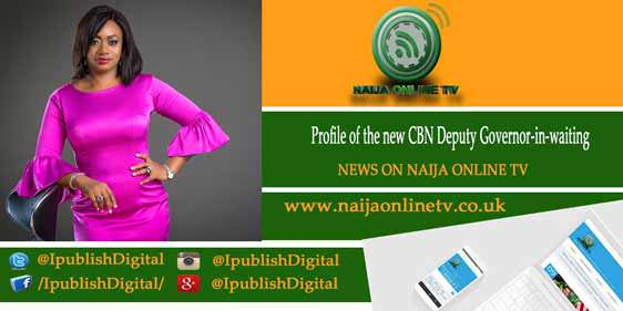 Profile of the new CBN Deputy Governor-in-waiting
