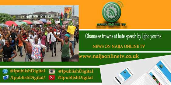 Ohanaeze frowns at hate speech by Igbo youths