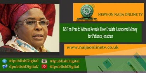 N5.1bn Fraud: Witness Reveals How Dudafa Laundered Money for Patience Jonathan