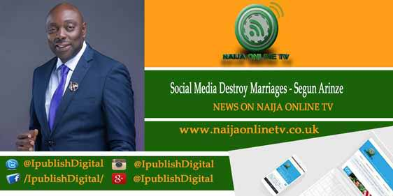 Social Media Destroy Marriages - Segun Arinze