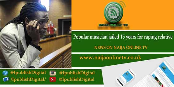 Popular musician jailed 15 years for raping relative