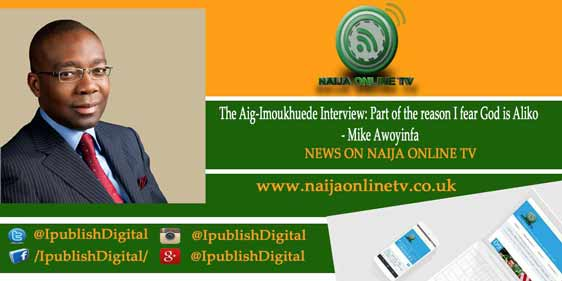 Part of the reason I fear God is Aliko - Mike Awoyinfa