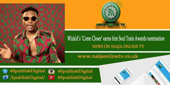 Wizkid's 'Come Closer' earns him Soul Train Awards nomination