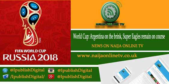 World Cup: Argentina on the brink, Super Eagles remain on course