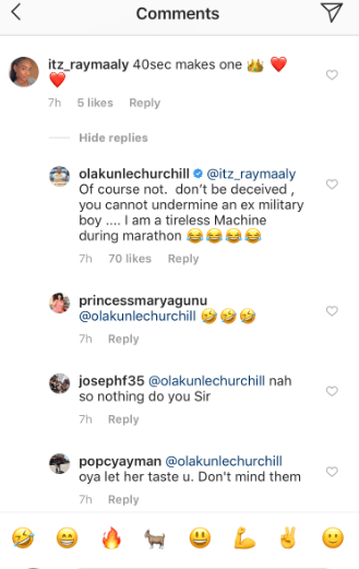 "onto Dikeh's ex-husband, Olakunle Oladunni Churchill has reacted after a follower alluded to him being a ""40 seconds"" man as his ex-wife alleged. Tonto had claimed during an interview that her ex was suffering from premature ejaculation which makes him last only 40 seconds during sex. A lot of people felt it was inappropriate for Tonto to try to shame her ex that way by mentioning such and they cautioned her. Meanwhile, Churchill ignored the jab. But he was moved to react after a follower commented about it on his photo. ""40 sec makes one..."" the follower wrote and added a crown and love emoji. And Churchill replied: ""Of course not, don't be deceived. you cannot undermine an ex military boy... I am a tireless machine during marathon."""