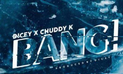 Dicey x Chuddy K – Bang (DOWNLOAD Mp3 | Audio)