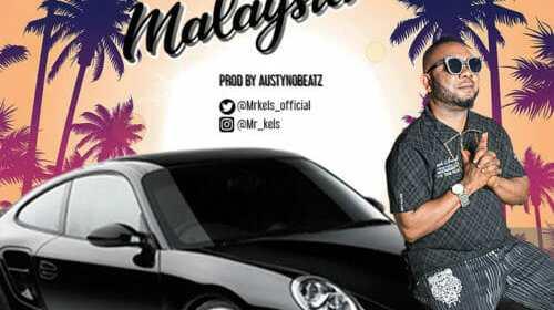 """DOWNLOAD MP3: Mr Kels – """"Malaysia"""" (Prod. By Austynobeatz)"""