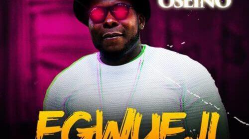 """DOWNLOAD: Oseino – """"Egwueji"""" (MP3 AUDIIO)"""