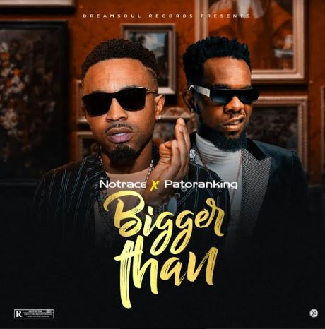"""DOWNLOAD mp3: Notrace x Patoranking – """"Bigger Than"""""""