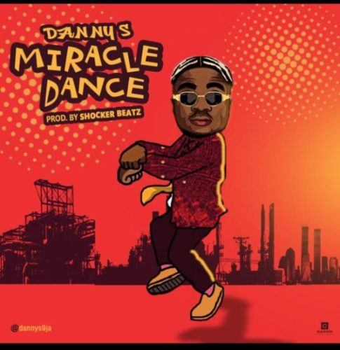 "DOWNLOAD Mp3: Danny S – ""Miracle Dance"" (Prod. By Shocker Beatz)"