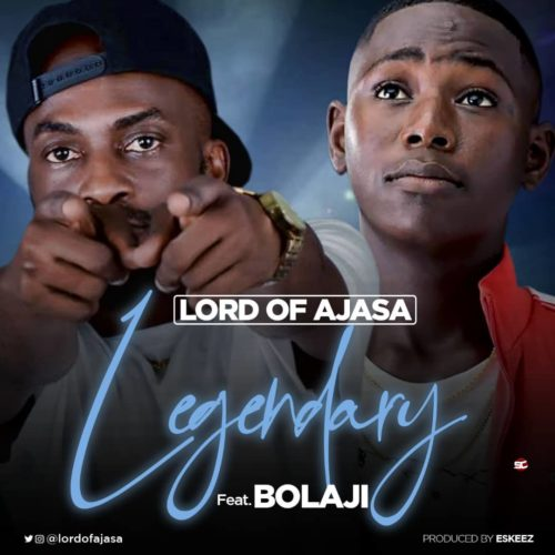 "DOWNLOAD mp3: Lord Of Ajasa – ""Legendary"" ft. Bolaji"