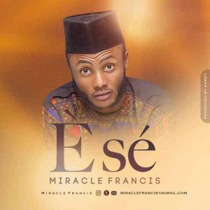 DOWNLOAD mp3: Miracle Francis – Ese