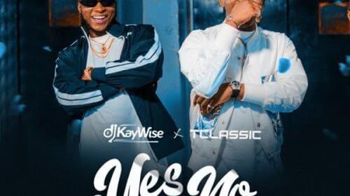 "DOWNLOAD Mp3: DJ Kaywise x T Classic – ""Yes Or No"" (Prod. Krizbeatz)"