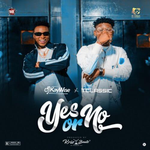 "DOWNLOAD Mp3: DJ Kaywise x T Classic – ""Yes Or No"" (Prod. Krizbeatz)"