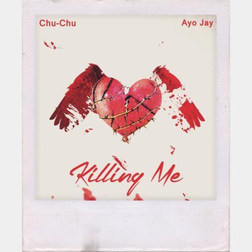 "DOWNLOAD mp3: Chu-Chu – ""Killing Me"" ft. Ayo Jay"