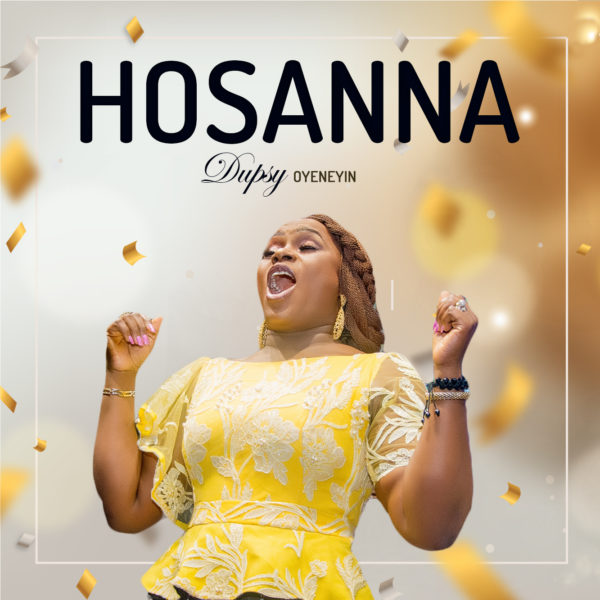 DOWNLOAD mp3: Dupsy Oyeneyin – Hosanna