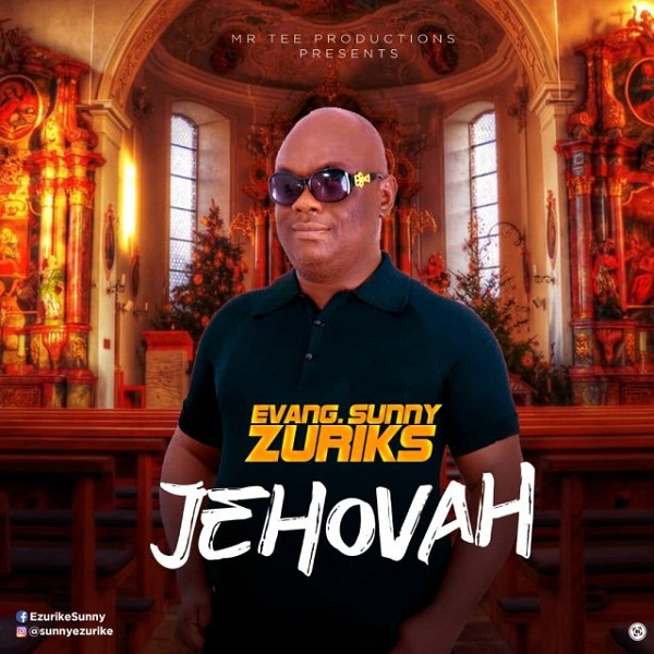 DOWNLOAD Mp3: Evang. Sunny Zuriks – Jehovah
