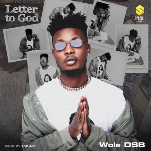 """DOWNLOAD AUDIO: Wole DSB – """"Letter To God"""""""