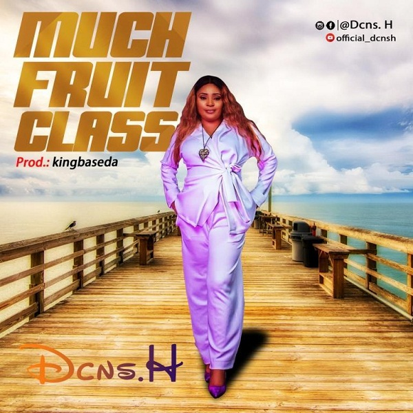 DOWNLOAD mp3: Dcns H – Much Fruit Class