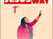 "DOWNLOAD Mp3: Tomi Favored – ""Jesus is the Way"""